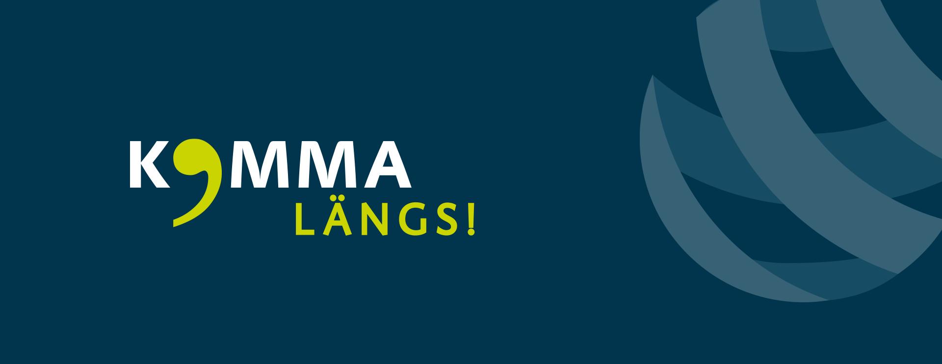"""Schriftzug """"Komma längs!"""""""